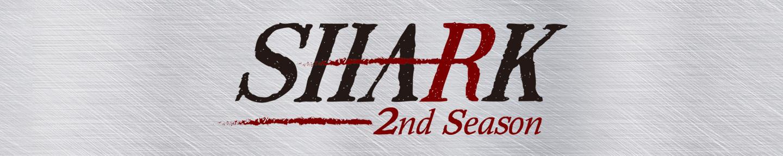SHARK~2nd Season~