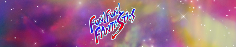 FUN!FUN!FANTASTICS
